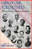Faith of Our Foremothers : Women Changing Religious Education, , 0664257216