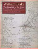 William Blake : The Creation of the Songs from Manuscript to Illuminated Painting, Phillips, Michael, 0691057214