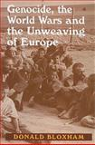 Genocide, the World Wars and the Unweaving of Europe, Bloxham, Donald, 0853037213