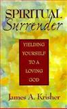 Spiritual Surrender : Yielding Yourself to a Loving God, Krishner, Jim, 0896227219