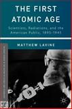 The First Atomic Age : Scientists, Radiations, and the American Public, 1895-1945, Lavine, Matthew, 1137307218