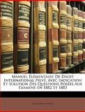 Manuel Élémentaire de Droit International Privé, Avec Indication et Solution des Questions Posées Aux Examens en 1882 Et 1883, G. Bourdon-Viane, 1146457219