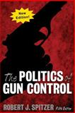 The Politics of Gun Control, Robert J. Spitzer, 1612057217