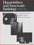 Hepatobiliary and Pancreatic Radiology : Imaging and Intervention, Gazelle, G. Scott and Saini, Sanjay, 3131097213