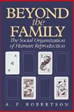 Beyond the Family : The Social Organization of Human Reproduction, Robertson, A. F., 0520077210