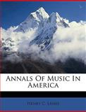 Annals of Music in Americ, Henry C. Lahee, 1149277211