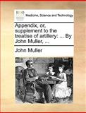 Appendix, or, Supplement to the Treatise of Artillery, John Muller, 1170657214