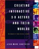 Creating Interactive 3-D Actors and Their Worlds, Gauthier, Jean-Marc, 0122777212