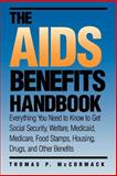 The AIDS Benefits Handbook : Everything You Need to Know to Get Social Security, Welfare, Medicaid, Medicare, Food Stamps, Housing, Drugs, and Other Benefits, McCormack, Thomas P., 0300047215
