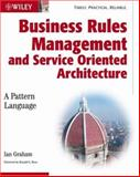 Business Rules Management and Service Oriented Architecture, Ian Graham, 0470027215