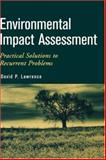 Environmental Impact Assessment : Practical Solutions to Recurrent Problems, Lawrence, David P., 0471457221