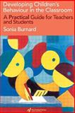 Managing Children's Behaviour in the Classroom : A Practical Guide for Teachers and Students, Burnard, Sonia and Yaxley, Heather, 0750707224
