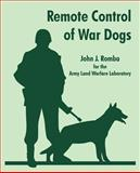 Remote Control of War Dogs, Army Land Warfare Laboratory Staff and Romba, John J., 1410107221