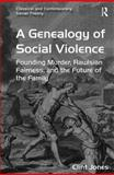 A Genealogy of Social Violence : Founding Murder, Rawlsian Fairness, and the Future of the Family, Jones, Clint, 1472417224