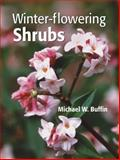 Winter-Flowering Shrubs, Michael W. Buffin, 0881927228