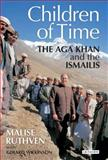 The Children of Time : The Aga Khan and the Ismailis, Ruthven, Malise and Wilkinson, Gerald, 1845117220