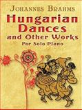 Hungarian Dances and Other Works for Solo Piano, Johannes Brahms, 0486457222