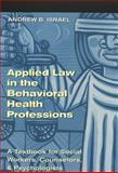 Applied Law in the Behavioral Health Professions : A Textbook for Social Workers, Counselors, and Psychologists, Israel, Andrew B., 0820457221