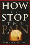How to Stop the Pain, James B. Richards, 0883687224