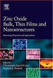 Zinc Oxide Bulk, Thin Films and Nanostructures : Processing, Properties, and Applications, , 0080447228