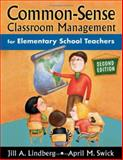 Common-Sense Classroom Management for Elementary School Teachers, Lindberg, Jill A. and Swick, April M., 1412917220