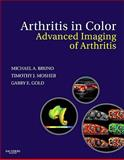 Arthritis in Color : Advanced Imaging of Arthritis, Bruno, Michael A. and Mosher, Timothy J., 1416047220