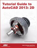 Tutorial Guide to AutoCAD 2013 : 2d, Lockhart, Shawna, 1585037222