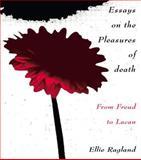 Essays on the Pleasures of Death, Ellie Ragland, 0415907225