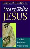 Heart-Talks with Jesus, Isaias Powers, 0896227227