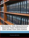 Grundriss Der Qualitativen Analyse Vom Standpunkte Der Lehre Von Den Ionen, Wilhelm Böttger, 1142327221
