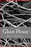 Ghost House, Ken Sellers, 1475067224