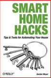Smart Home Hacks : Tips and Tools for Automating Your House, Meyer, Gordon, 0596007221