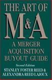 The Art of M&A : A Merger Acquisition Buyout Guide, Reed, Stanley Foster and Reed-Lajoux, Alexandra, 1556237227