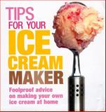 Tips for Your Ice Cream Maker, Anonymus and Ebury Press Staff, 0091927226