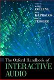 The Oxford Handbook of Interactive Audio, Collins, Karen and Kapralos, Bill, 0199797226