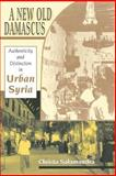 A New Old Damascus : Authenticity and Distinction in Urban Syria, Salamandra, Christa, 0253217229