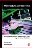 Manufacturing in Real-Time : A Guide for Managers and Engineers in an Age of Smart Machines, Frontini, Gian and Kennedy, Scott, 0750677228