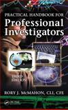 Practical Handbook for Professional Investigators, Third Edition, McMahon, CLI, CFE, CFE, Rory J., Rory J, 1439887225