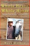 Whole Heart, Whole Horse, Mark Rashid, 1628737220