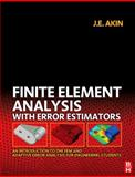 Finite Element Analysis with Error Estimators : An Introduction to the FEM and Adaptive Error Analysis for Engineering Students, Akin, J. E., 0750667222