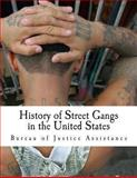 History of Street Gangs in the United States, Bureau of Justice Assistance and Office of Juvenile Justice, 149057722X