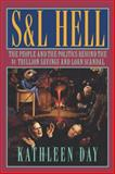 S and L Hell : The People and the Politics Behind the $1 Trillion Savings and Loan Scandal, Day, Kathleen, 0393337227