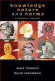 Knowledge, Nature and Norms : An Introduction to Philosophy, Timmons, Mark and Shoemaker, David, 0495097225