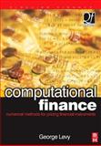 Computational Finance : Numerical Methods for Pricing Financial Instruments, Levy, George, 0750657227