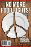 No More Food Fights! Growing a Productive Farm and Food Conversation, Michele Payn-Knoper, 1457517221