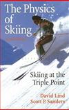 The Physics of Skiing : Skiing at the Triple Point, Lind, David and Sanders, Scott Patrick, 0387007229
