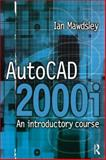 AutoCAD 2000i : An Introductory Course, Mawdsley, Ian, 0750647221