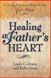 Healing a Father's Heart, Linda Cochrane and Kathy Jones, 0801057221