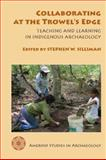 Collaborating at the Trowel's Edge : Teaching and Learning in Indigenous Archaeology, Silliman, Stephen W., 0816527229