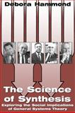 The Science of Synthesis : Exploring the Social Implications of General Systems Theory, Hammond, Debora, 0870817221